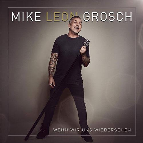 mike leon grosch neues album 2021 wenn wir uns wiedersehen